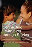 Connecting With Kids Through Stories - Using Narratives to Facilitate Attachment in Adopted Children by Denise B. Lacher (2005-02-28) - Jessica Kingsley Pub (2005-02-28) - 28/02/2005
