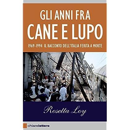 Gli Anni Fra Cane E Lupo: 1969-1994 Il Racconto Dell'italia Ferita A Morte