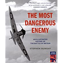 The Most Dangerous Enemy: An Illustrated History of the Battle of Britain