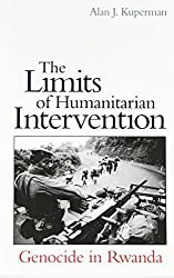 The Limits of Humanitarian Intervention: Genocide in Rwanda by Alan J. Kuperman (2001-06-01)