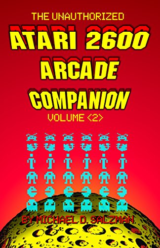 The Unauthorized Atari 2600 Arcade Companion Volume 2: Another 33 Of Your Favorite Arcade Games Ported To The Atari 2600 (English Edition)