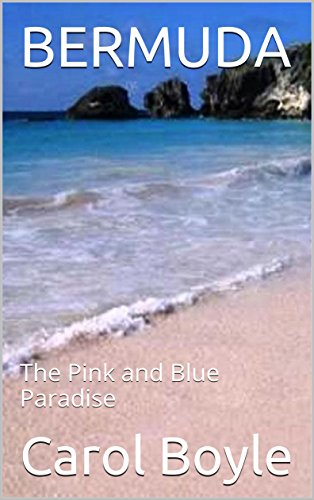 BERMUDA: The Pink and Blue Paradise (Carol's WorldwideCruise Port Itineraries Book 1) (English Edition)