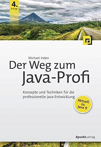 Preisvergleich Produktbild Der Weg zum Java-Profi: Konzepte und Techniken für die professionelle Java-Entwicklung. Aktuell zu Java 9.