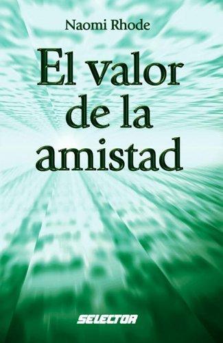 El Valor de La Amistad (Superacisn Personal) by Naomi Rhode (2006-04-04)