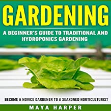 Gardening: Grow Organic Vegetables, Fruits, Herbs and Spices in Your Own Backyard: A Beginner's Guide to Traditional and Hydroponics Gardening