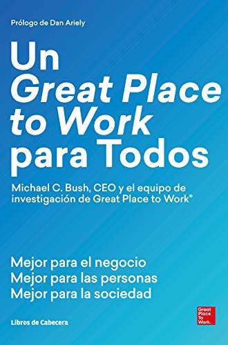 Un Great Place to Work para Todos: Mejor para el negocio, mejor para las personas, mejor para la sociedad (Temáticos) por Michael C. Bush