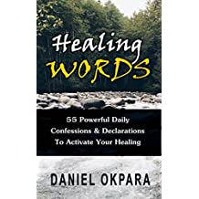 Healing Words: 55 Powerful Daily Confessions & Declarations to Activate Your Healing & Walk in Divine Health: Strong Decrees That Invoke Healing for You & Your Loved Ones (English Edition)