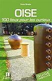 Oise : 100 lieux pour les curieux