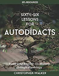 Sixty-Six Lessons for Autodidacts: Build your English vocabulary through etymology