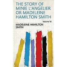 The story of Minie L'Angelier or Madeleine Hamilton Smith Volume 10
