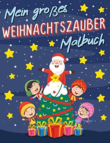 Mein großes Weihnachtszauber Malbuch: Weihnachten Malbuch für Kinder ab ca. 5 Jahren, mit 20 detailreichen Weihnachts- und Wintermotiven, zum Ausmalen ... Austoben, tolles Geschenk für Kids im Advent