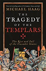 The Tragedy of the Templars: The Rise and Fall of the Crusader States by Michael Haag (2014-06-26)
