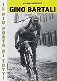 Gino Bartali il più forte di tutti. Su strada e contro l'uomo anche più forte di Coppi