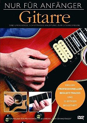 Nur Für Anfänger: Gitarre. Eine umfassende, schrittweise Anleitung zum Gitarrespielen. Inklusive professionellen Begleit-Tracks und 32-seitigem Begleitheft