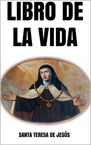 LIBRO DE LA VIDA por Santa Teresa de Jesús