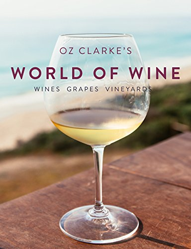 Oz Clarke World of Wine: Wines Grapes Vineyards