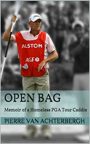 Open Bag: Memoir of a Homeless PGA Tour Caddie (English Edition) por Pierre Van Achterbergh