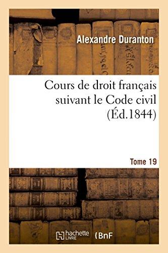 Cours de droit français suivant le Code civil. Tome 19 par Alexandre Duranton