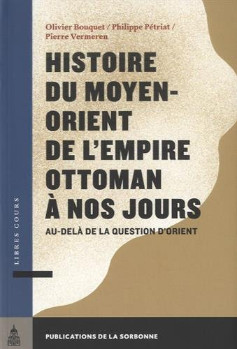 Histoire du moyen-orient de l'empire ottoman a nos jours au-delà de la question d'orient (Libres cours)