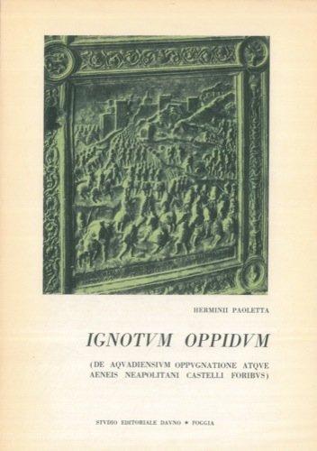 Ignotum Oppidum (De Aquadiensium oppugnatione atque aeneis neapolitani castelli foribus) .