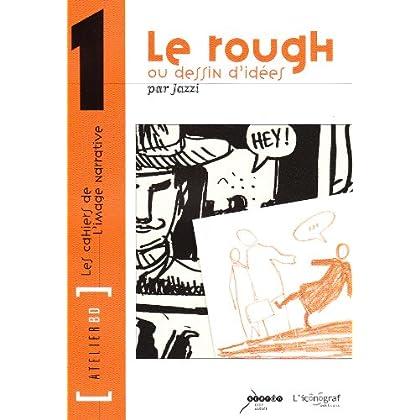 Le Rough ou dessin d'idées: Atelier BD n°1
