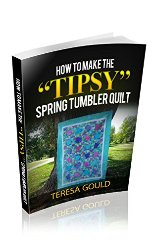 how-to-make-the-tipsy-spring-tumbler-quilt-english-edition