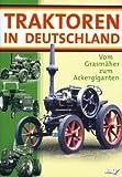 Traktoren in Deutschland - Vom Rasenmäher zum Ackergiganten