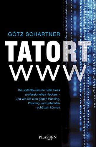 Tatort www: Die spektakulärsten Fälle eines professionellen Hackers - und wie Sie sich gegen Hacking, Phishing und Datenklau schützen können: Wahre ... gegen die Gefahren des Webs schützen können