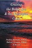 Cruising the Baltic Sea & Norwegian Coast: Sweden, Denmark, Norway, Finland, Germany, Poland & Beyond