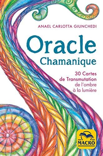Oracle Chamanique - Coffret: 30 cartes de Transmutation de l'ombre à la lumière par  Anael Carlotta Giunchedi