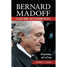 Bernard Madoff and His Accomplices: Anatomy of a Con: Anatomy of a Con