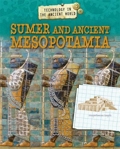 Sumer and Ancient Mesopotamia (Technology in the Ancient World)