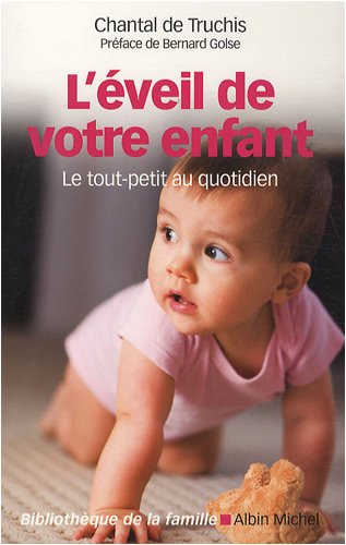 L'éveil de votre enfant : Le tout-petit au quotidien par Chantal de Truchis