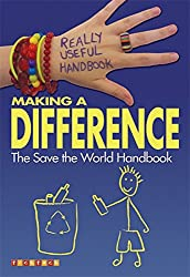 Really Useful Handbooks: Making a Difference: The Save the World Handbook