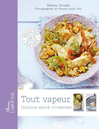 Tout vapeur: Cuisine santé vitaminée par Valéry Drouet