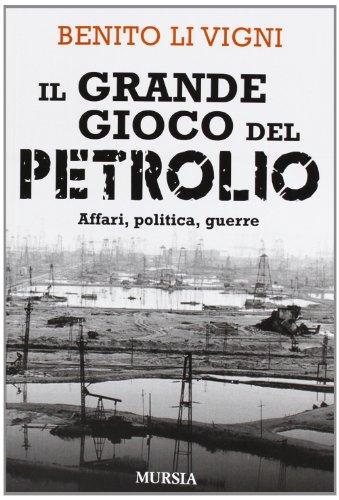 il-grande-gioco-del-petrolio-affari-politica-guerre