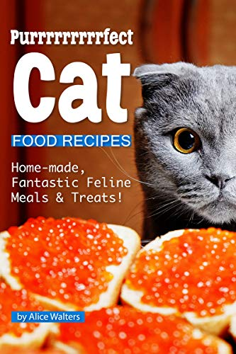 Purrrrrrrrrfect Cat Food Recipes: Home-made, Fantastic Feline Meals & Treats! (English Edition)