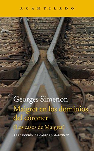 Maigret en los dominios del córoner: (Los casos de Maigret) (Narrativa del Acantilado nº 230) por Georges Simenon
