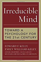 Irreducible Mind: Toward a Psychology for the 21st Century by Edward F. Kelly (2006-11-28)