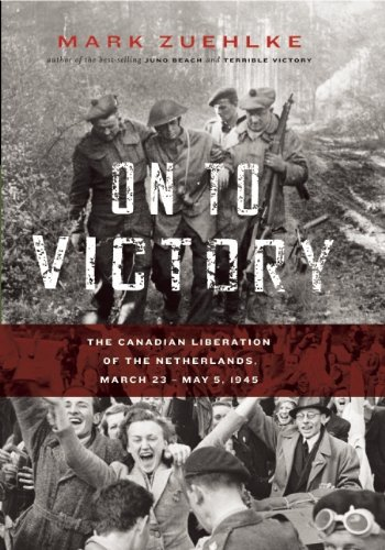 On to Victory: The Canadian Liberation of the Netherlands, March 23a??May 5, 1945 (Canadian Battle) by Mark Zuehlke (2011-11-15)