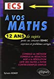 A vos maths : ECS, 12 ans de sujets corrigés posés au concours EDHEC de 2002 à 2013