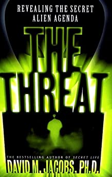 The Threat: Revealing the Secret Alien Agenda (English Edition) par [Jacobs, David M.]
