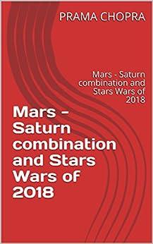 Mars - Saturn combination and Stars Wars of 2018: Mars - Saturn combination and Stars Wars of 2018 by [CHOPRA, PRAMA]