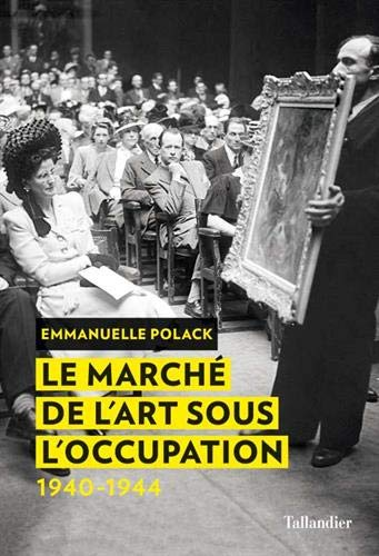 Le marché de l'art sous l'Occupation par  Emmanuelle Polack