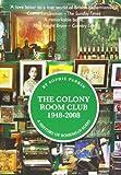 The Colony Room Club 1948-2008: A History of Bohemian Soho
