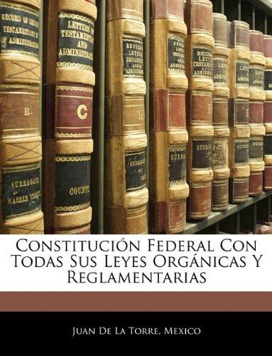 Constitución Federal Con Todas Sus Leyes Orgánicas Y Reglamentarias