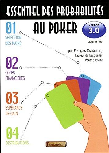 Essentiel des probabilités au poker - Version 3.0-3ème édition augmentée par François Montmirel
