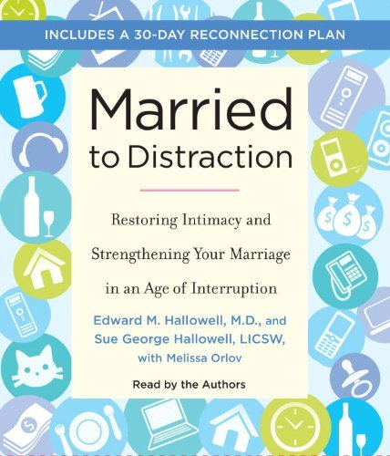 Married to Distraction: Restoring Intimacy and Strengthening Your Marriage in an Age of Interruption by Edward Hallowell (2010-03-16)