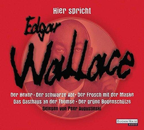 Hier spricht Edgar Wallace: Der Hexer / Der schwarze Abt / Der Frosch mit der Maske / Das Gasthaus an der Themse / Der grüne Bogenschütze