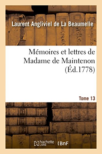 Mémoires et lettres de Madame de Maintenon. T. 13 par Laurent Angliviel de La Beaumelle, Françoise d'Aubigné Maintenon